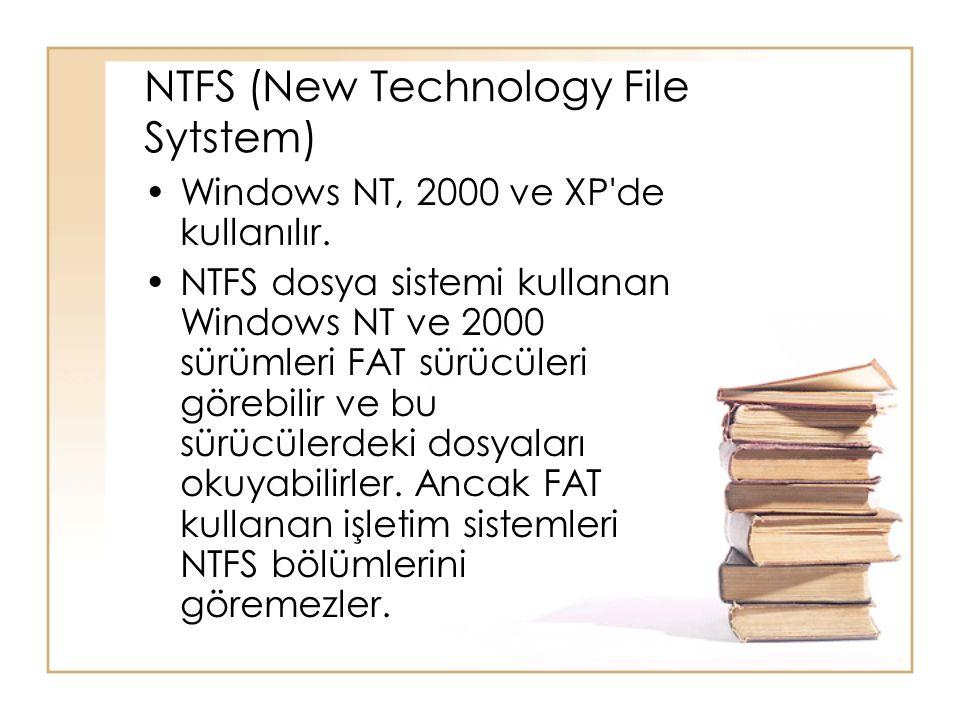 NTFS (New Technology File Sytstem) •Windows NT, 2000 ve XP'de kullanılır. •NTFS dosya sistemi kullanan Windows NT ve 2000 sürümleri FAT sürücüleri gör