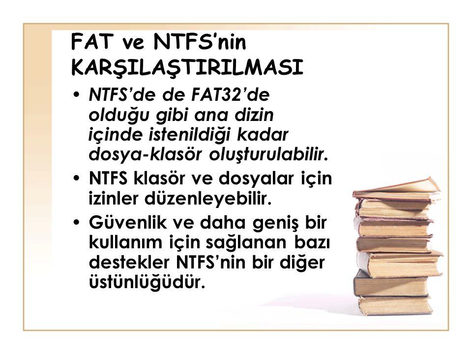 FAT ve NTFS'nin KARŞILAŞTIRILMASI • NTFS'de de FAT32'de olduğu gibi ana dizin içinde istenildiği kadar dosya-klasör oluşturulabilir. • NTFS klasör ve