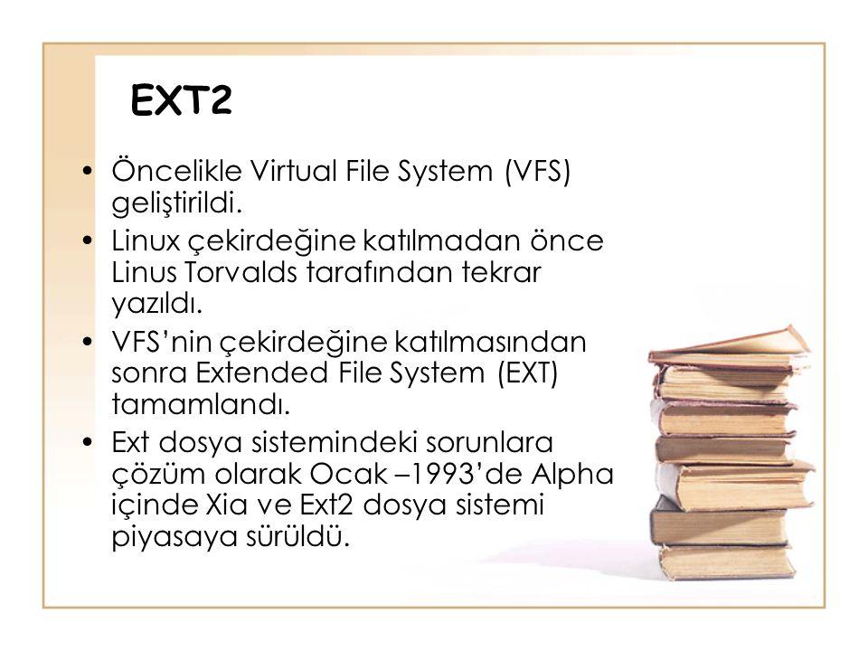 EXT2 •Öncelikle Virtual File System (VFS) geliştirildi. •Linux çekirdeğine katılmadan önce Linus Torvalds tarafından tekrar yazıldı. •VFS'nin çekirdeğ