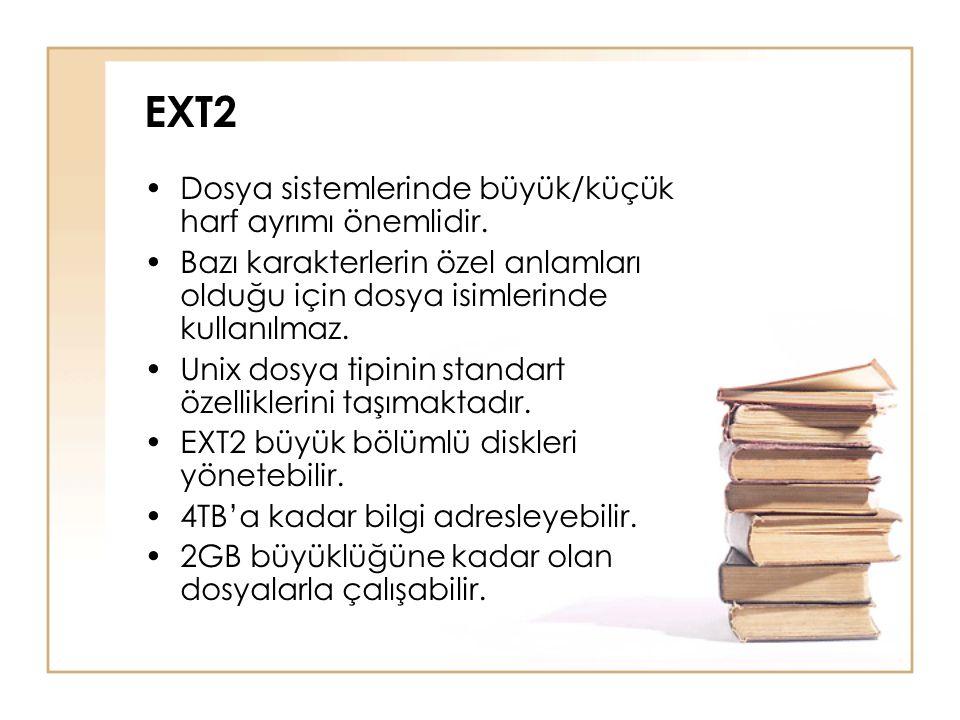 EXT2 •Dosya sistemlerinde büyük/küçük harf ayrımı önemlidir. •Bazı karakterlerin özel anlamları olduğu için dosya isimlerinde kullanılmaz. •Unix dosya
