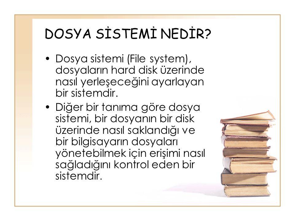 DOSYA SİSTEMİ NEDİR? •Dosya sistemi (File system), dosyaların hard disk üzerinde nasıl yerleşeceğini ayarlayan bir sistemdir. •Diğer bir tanıma göre d