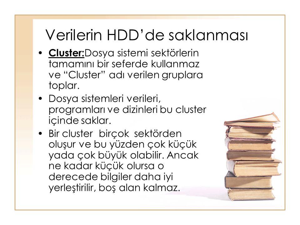 """Verilerin HDD'de saklanması • Cluster: Dosya sistemi sektörlerin tamamını bir seferde kullanmaz ve """"Cluster"""" adı verilen gruplara toplar. •Dosya siste"""