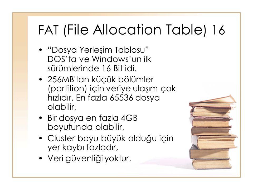 """FAT ( File Allocation Table ) 16 •""""Dosya Yerleşim Tablosu"""" DOS'ta ve Windows'un ilk sürümlerinde 16 Bit idi. •256MB'tan küçük bölümler (partition) içi"""