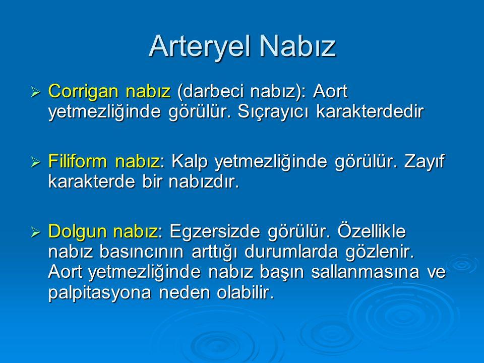 Arteryel Nabız  Corrigan nabız (darbeci nabız): Aort yetmezliğinde görülür. Sıçrayıcı karakterdedir  Filiform nabız: Kalp yetmezliğinde görülür. Zay