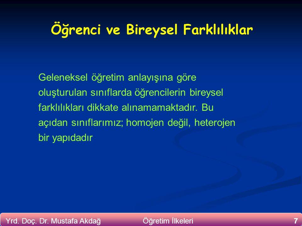 7Yrd. Doç. Dr. Mustafa Akdağ Öğretim İlkeleri Öğrenci ve Bireysel Farklılıklar Geleneksel öğretim anlayışına göre oluşturulan sınıflarda öğrencilerin