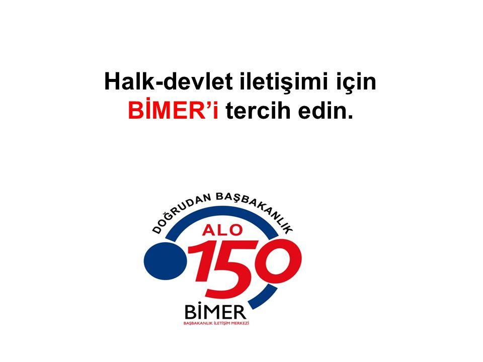 Halk-devlet iletişimi için BİMER'i tercih edin.