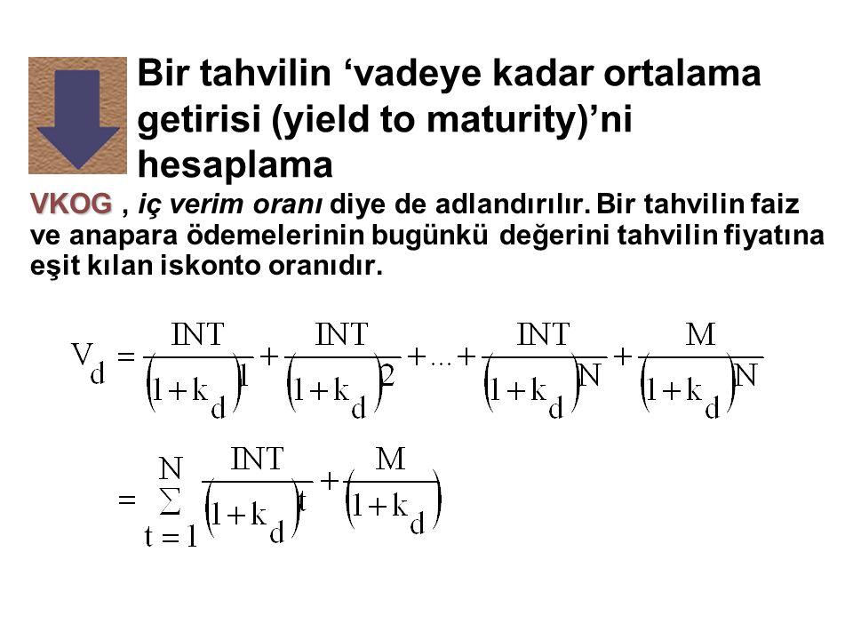 Bir tahvilin 'vadeye kadar ortalama getirisi (yield to maturity)'ni hesaplama VKOG VKOG, iç verim oranı diye de adlandırılır.