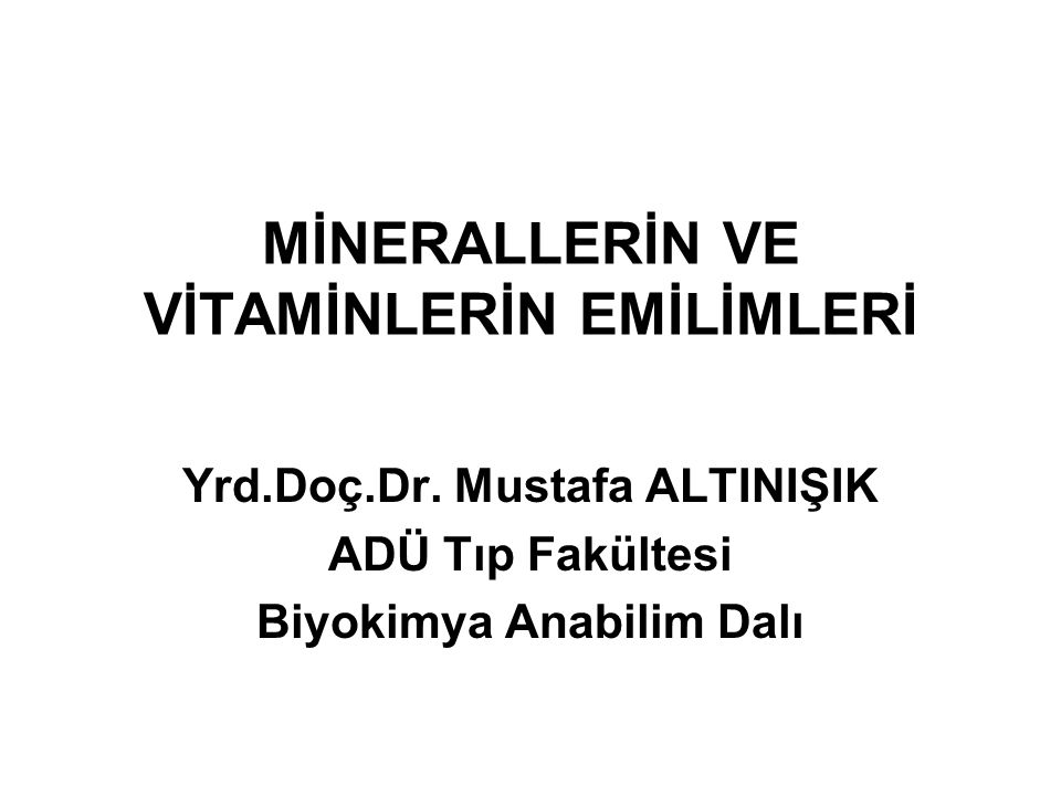 MİNERALLERİN VE VİTAMİNLERİN EMİLİMLERİ Yrd.Doç.Dr. Mustafa ALTINIŞIK ADÜ Tıp Fakültesi Biyokimya Anabilim Dalı