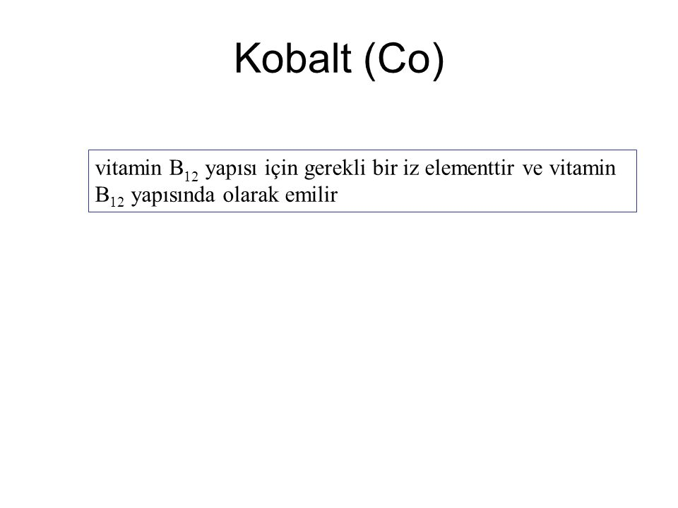 Kobalt (Co) vitamin B 12 yapısı için gerekli bir iz elementtir ve vitamin B 12 yapısında olarak emilir