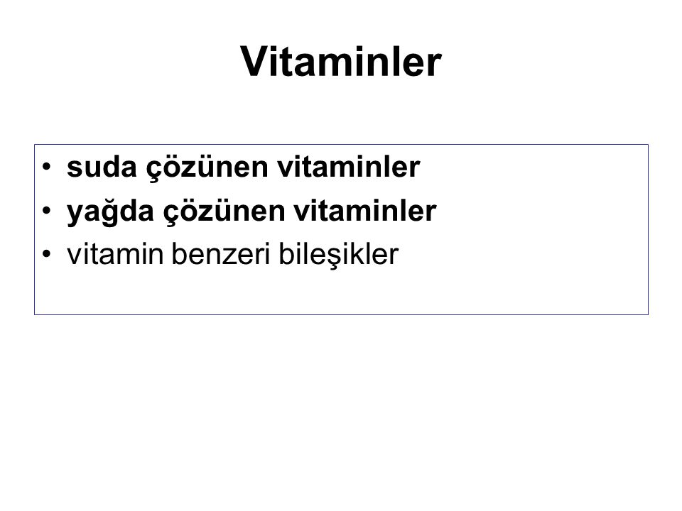 •suda çözünen vitaminler •yağda çözünen vitaminler •vitamin benzeri bileşikler Vitaminler