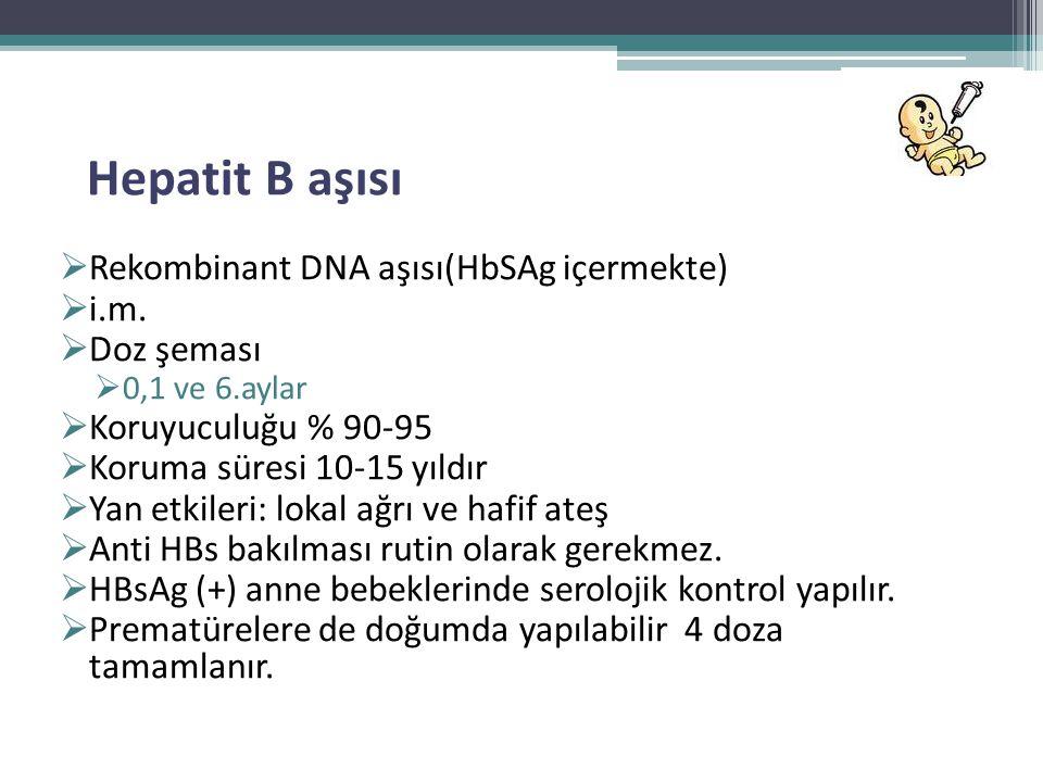 Hepatit B aşısı  Rekombinant DNA aşısı(HbSAg içermekte)  i.m.  Doz şeması  0,1 ve 6.aylar  Koruyuculuğu % 90-95  Koruma süresi 10-15 yıldır  Ya