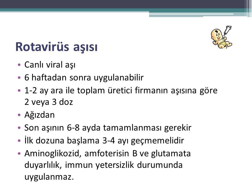 Rotavirüs aşısı • Canlı viral aşı • 6 haftadan sonra uygulanabilir • 1-2 ay ara ile toplam üretici firmanın aşısına göre 2 veya 3 doz • Ağızdan • Son