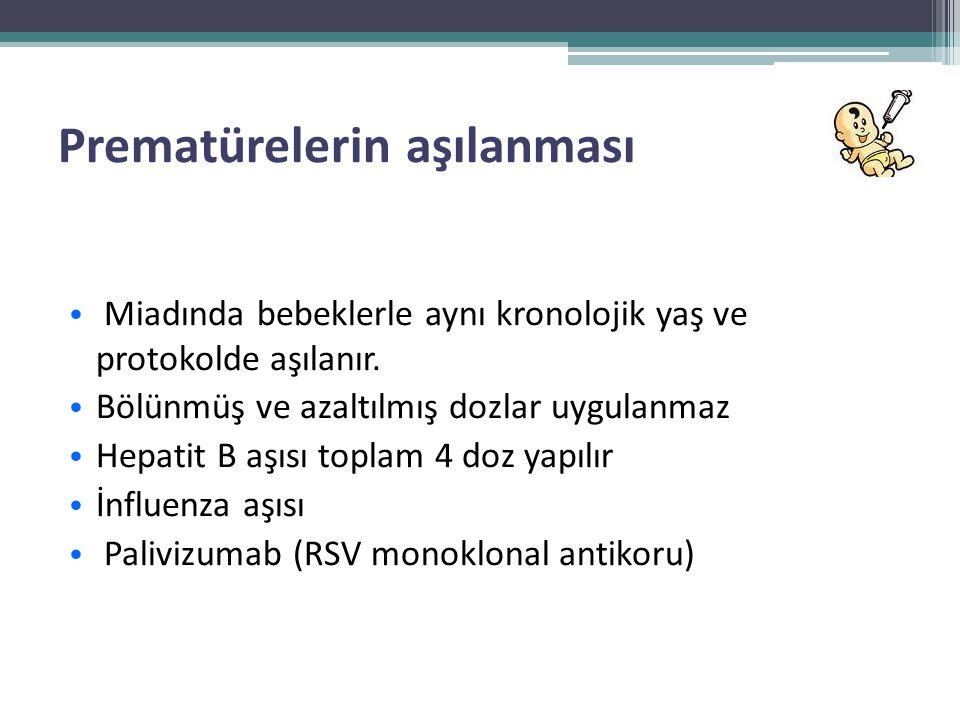 Prematürelerin aşılanması • Miadında bebeklerle aynı kronolojik yaş ve protokolde aşılanır. • Bölünmüş ve azaltılmış dozlar uygulanmaz • Hepatit B aşı