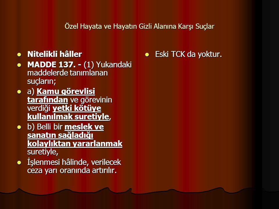 Özel Hayata ve Hayatın Gizli Alanına Karşı Suçlar  Nitelikli hâller  MADDE 137. - (1) Yukarıdaki maddelerde tanımlanan suçların;  a) Kamu görevlisi