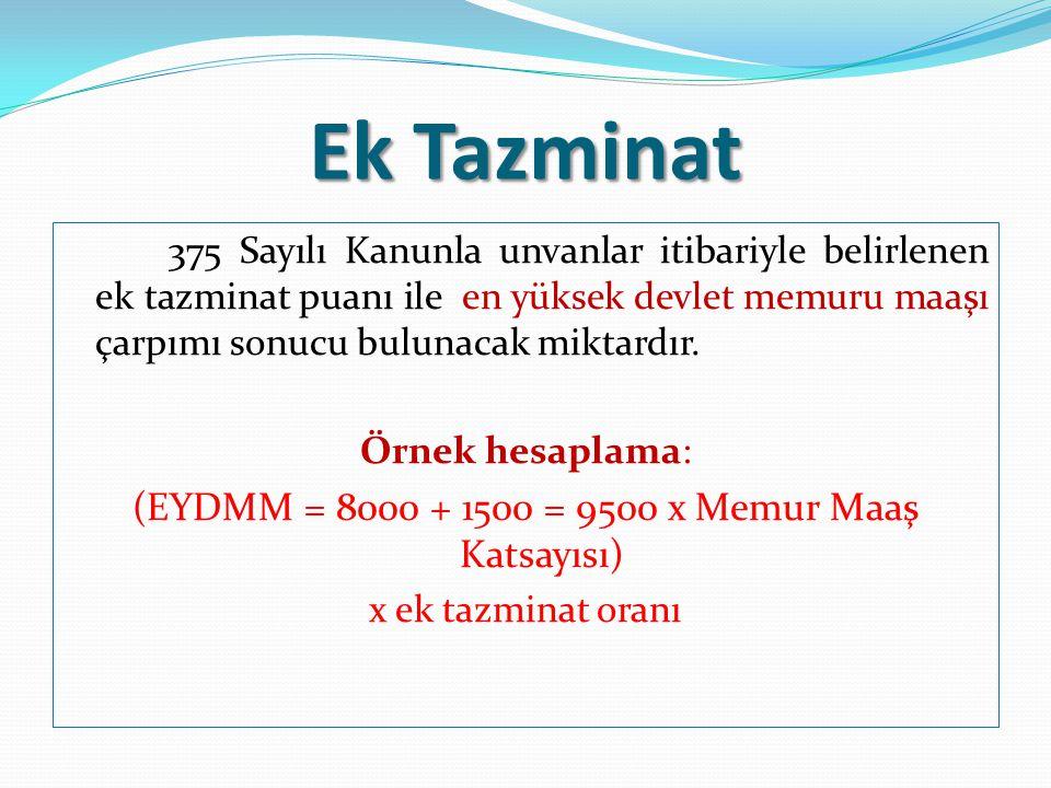 Ek Tazminat 375 Sayılı Kanunla unvanlar itibariyle belirlenen ek tazminat puanı ile en yüksek devlet memuru maaşı çarpımı sonucu bulunacak miktardır.