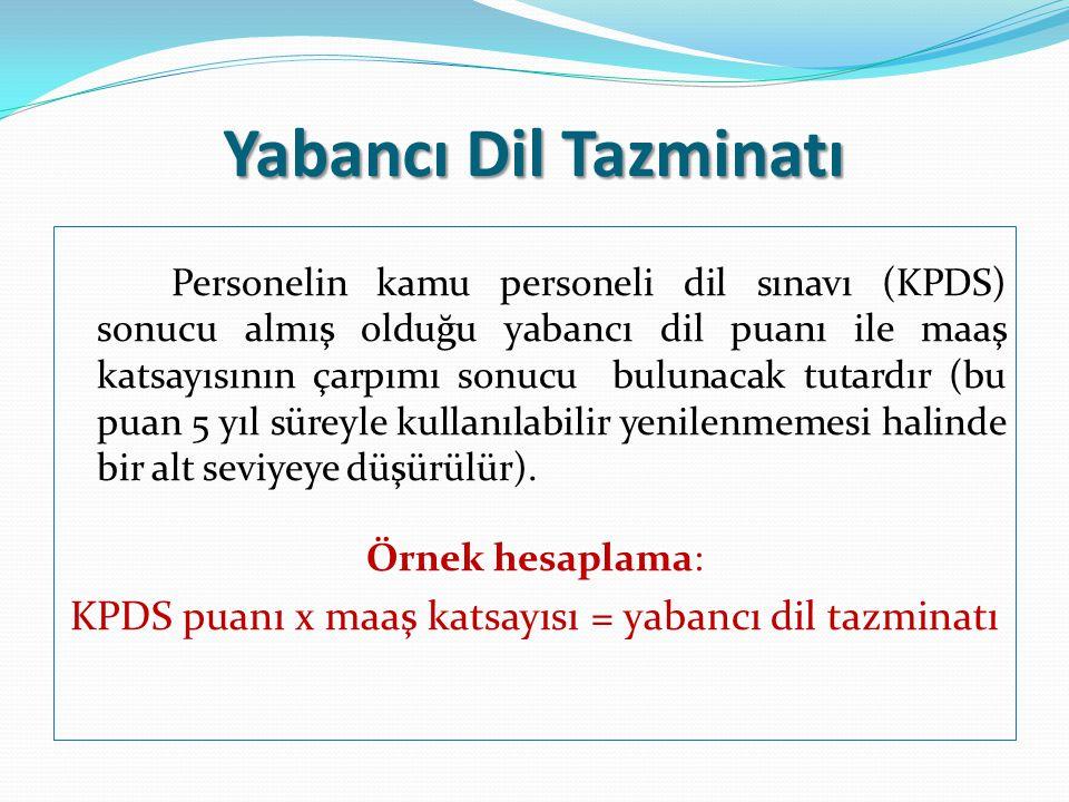 Yabancı Dil Tazminatı Personelin kamu personeli dil sınavı (KPDS) sonucu almış olduğu yabancı dil puanı ile maaş katsayısının çarpımı sonucu bulunacak