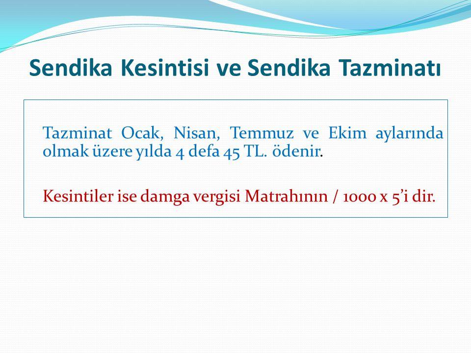 Sendika Kesintisi ve Sendika Tazminatı Tazminat Ocak, Nisan, Temmuz ve Ekim aylarında olmak üzere yılda 4 defa 45 TL. ödenir. Kesintiler ise damga ver