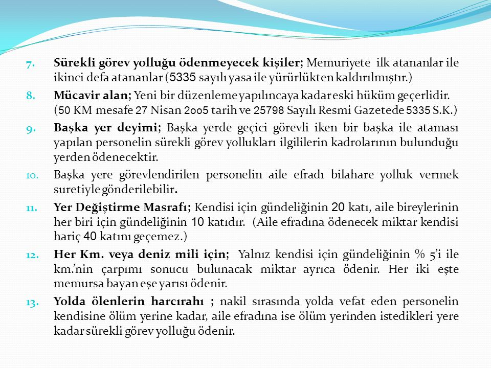 7. Sürekli görev yolluğu ödenmeyecek kişiler; Memuriyete ilk atananlar ile ikinci defa atananlar ( 5335 sayılı yasa ile yürürlükten kaldırılmıştır.) 8