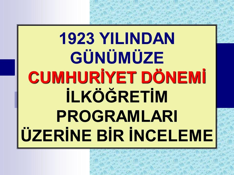 CUMHURİYET DÖNEMİ 1923 YILINDAN GÜNÜMÜZE CUMHURİYET DÖNEMİ İLKÖĞRETİM PROGRAMLARI ÜZERİNE BİR İNCELEME