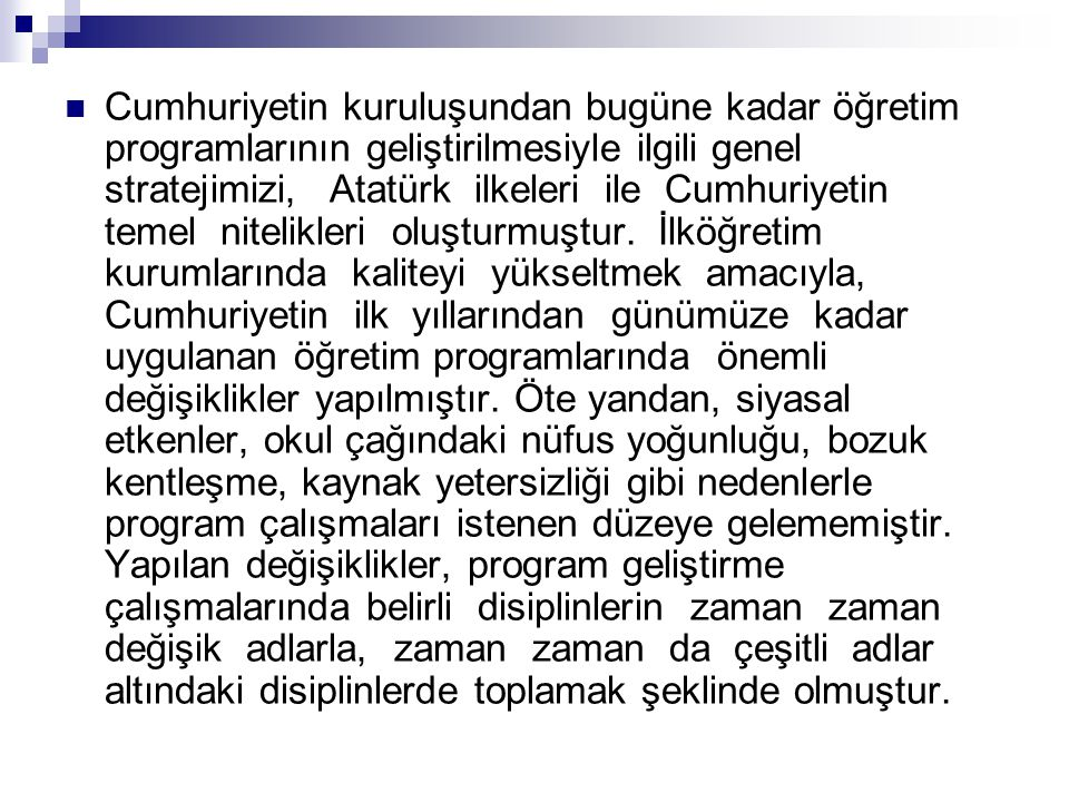  Cumhuriyetin kuruluşundan bugüne kadar öğretim programlarının geliştirilmesiyle ilgili genel stratejimizi, Atatürk ilkeleri ile Cumhuriyetin temel n