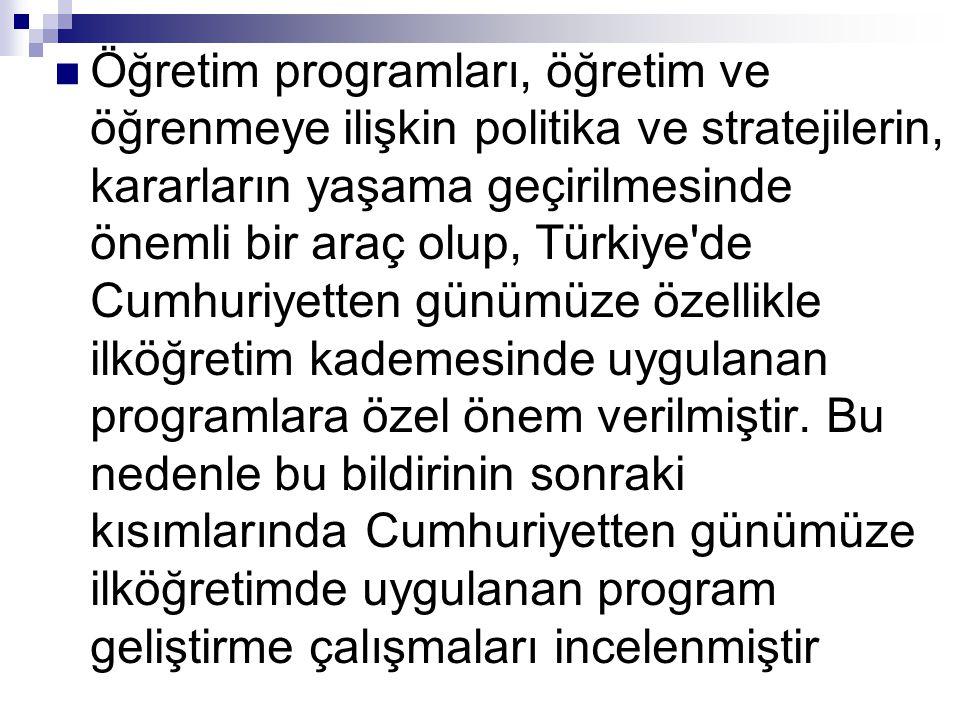  Öğretim programları, öğretim ve öğrenmeye ilişkin politika ve stratejilerin, kararların yaşama geçirilmesinde önemli bir araç olup, Türkiye'de Cumhu