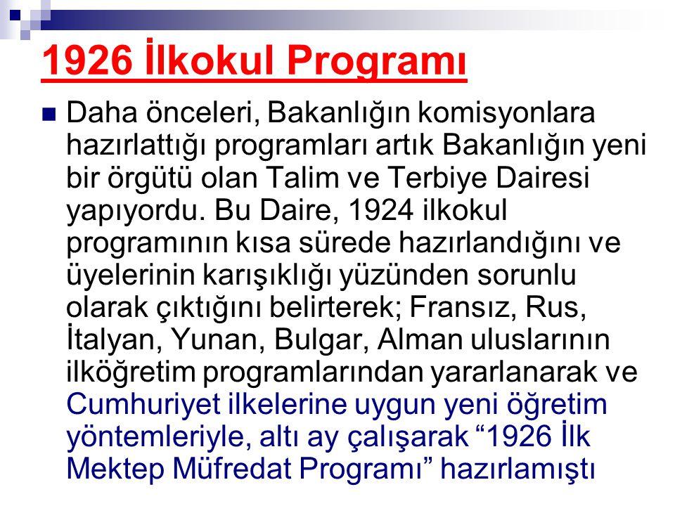 1926 İlkokul Programı  Daha önceleri, Bakanlığın komisyonlara hazırlattığı programları artık Bakanlığın yeni bir örgütü olan Talim ve Terbiye Dairesi