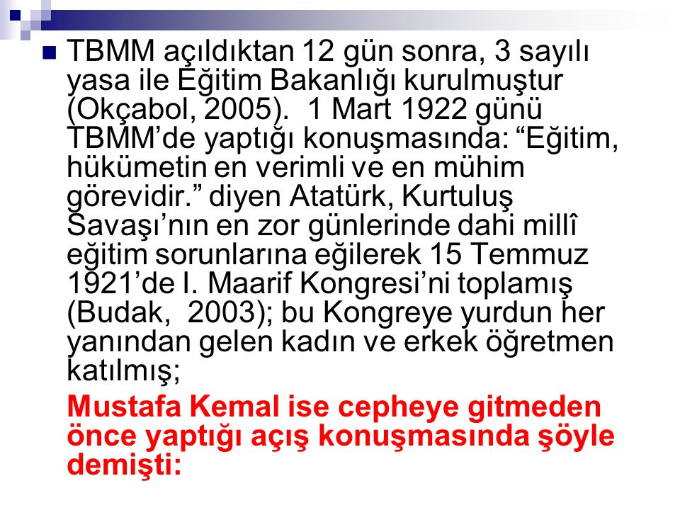 """ TBMM açıldıktan 12 gün sonra, 3 sayılı yasa ile Eğitim Bakanlığı kurulmuştur (Okçabol, 2005). 1 Mart 1922 günü TBMM'de yaptığı konuşmasında: """"Eğitim"""