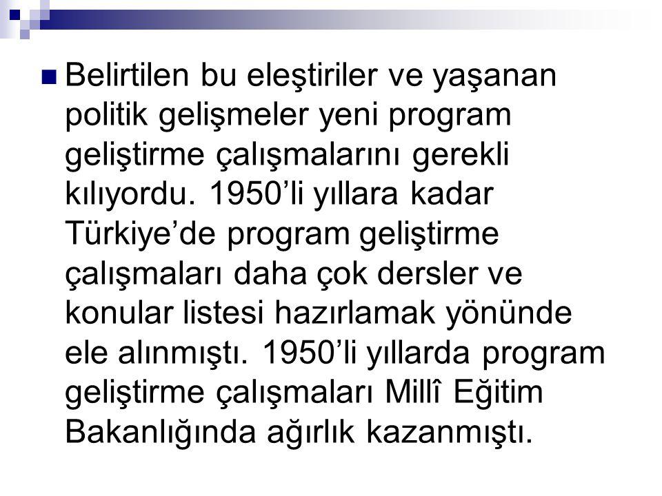  Belirtilen bu eleştiriler ve yaşanan politik gelişmeler yeni program geliştirme çalışmalarını gerekli kılıyordu. 1950'li yıllara kadar Türkiye'de pr