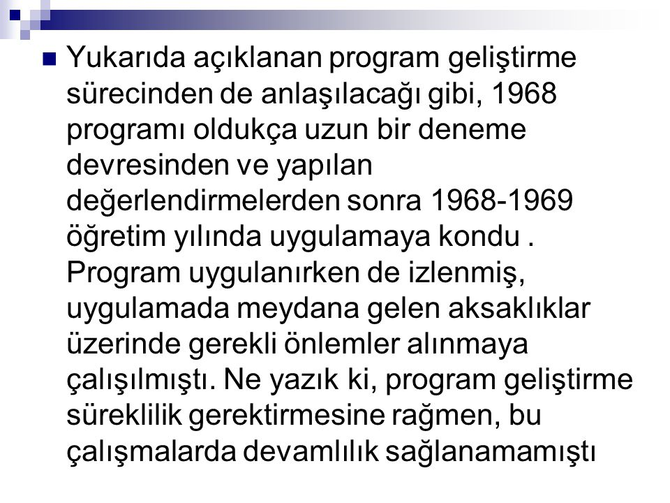  Yukarıda açıklanan program geliştirme sürecinden de anlaşılacağı gibi, 1968 programı oldukça uzun bir deneme devresinden ve yapılan değerlendirmeler