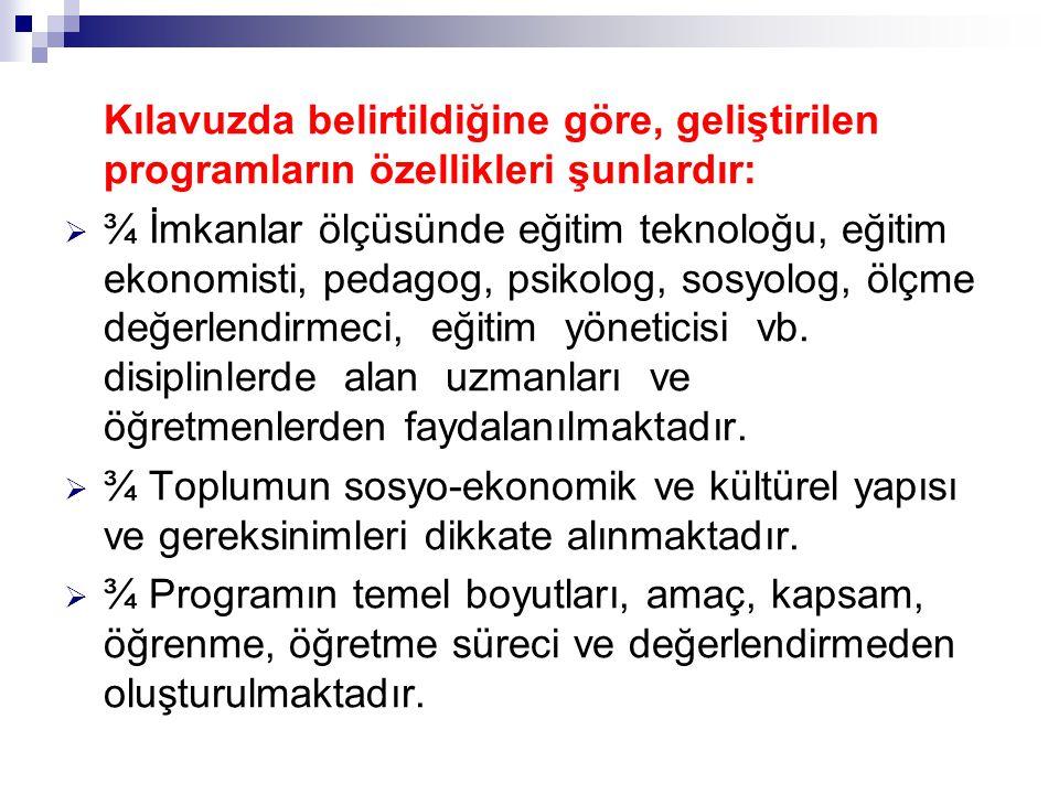 Kılavuzda belirtildiğine göre, geliştirilen programların özellikleri şunlardır:  ¾ İmkanlar ölçüsünde eğitim teknoloğu, eğitim ekonomisti, pedagog, p