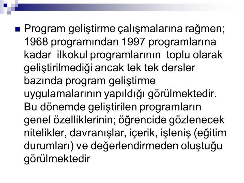  Program geliştirme çalışmalarına rağmen; 1968 programından 1997 programlarına kadar ilkokul programlarının toplu olarak geliştirilmediği ancak tek t