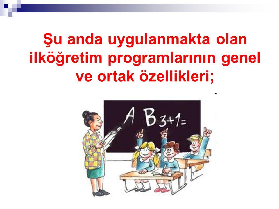 Şu anda uygulanmakta olan ilköğretim programlarının genel ve ortak özellikleri;