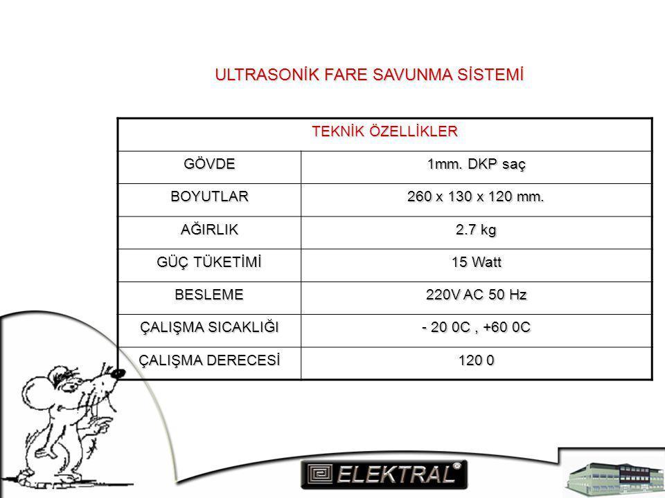 ULTRASONİK FARE SAVUNMA SİSTEMİ TEKNİK ÖZELLİKLER GÖVDE 1mm. DKP saç BOYUTLAR 260 x 130 x 120 mm. AĞIRLIK 2.7 kg GÜÇ TÜKETİMİ 15 Watt BESLEME 220V AC