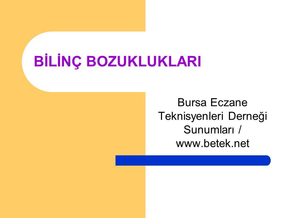 BİLİNÇ BOZUKLUKLARI Bursa Eczane Teknisyenleri Derneği Sunumları / www.betek.net
