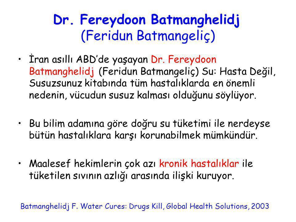 Dr. Fereydoon Batmanghelidj (Feridun Batmangeliç) •İran asıllı ABD'de yaşayan Dr. Fereydoon Batmanghelidj (Feridun Batmangeliç) Su: Hasta Değil, Susuz