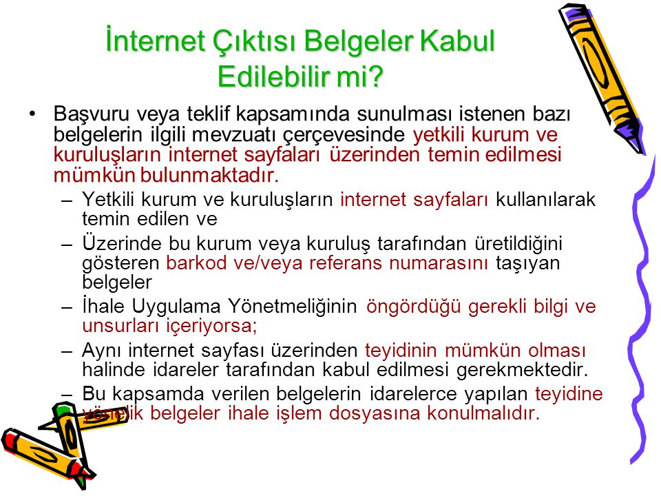 İnternet Çıktısı Belgeler Kabul Edilebilir mi? •Başvuru veya teklif kapsamında sunulması istenen bazı belgelerin ilgili mevzuatı çerçevesinde yetkili