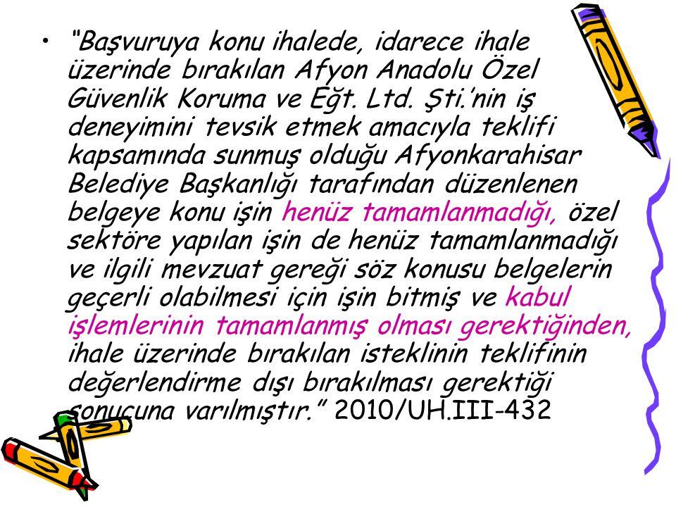 """•""""Başvuruya konu ihalede, idarece ihale üzerinde bırakılan Afyon Anadolu Özel Güvenlik Koruma ve Eğt. Ltd. Şti.'nin iş deneyimini tevsik etmek amacıyl"""