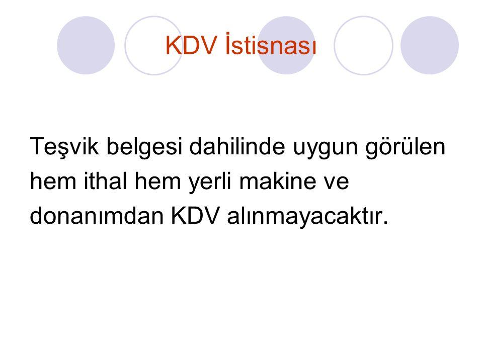 KDV İstisnası Teşvik belgesi dahilinde uygun görülen hem ithal hem yerli makine ve donanımdan KDV alınmayacaktır.
