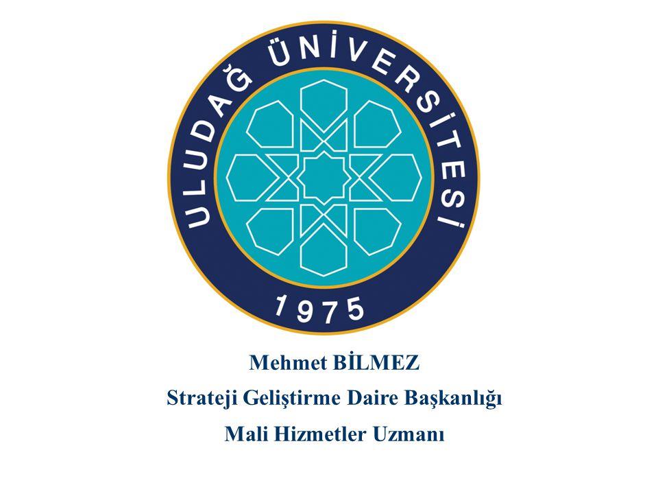 Mehmet BİLMEZ Strateji Geliştirme Daire Başkanlığı Mali Hizmetler Uzmanı