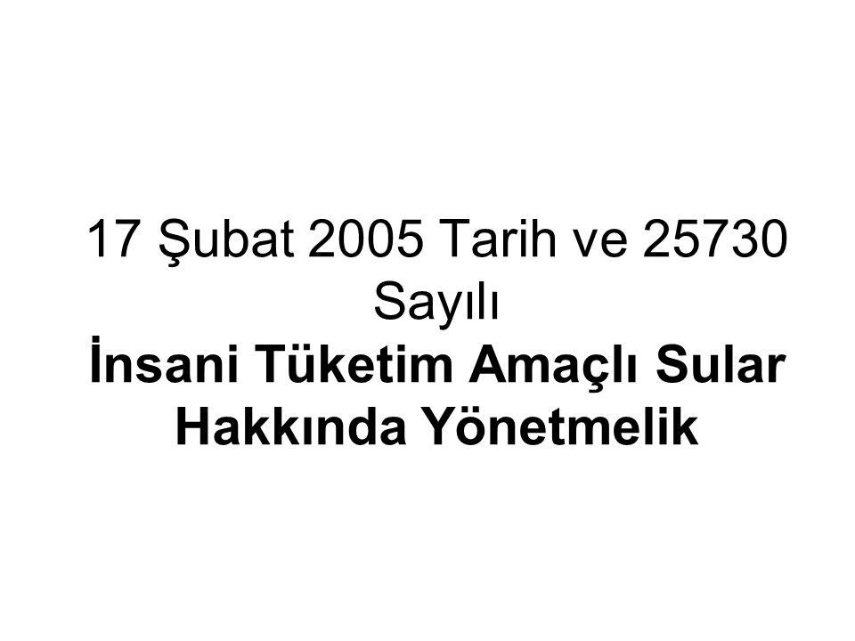 17 Şubat 2005 Tarih ve 25730 Sayılı İnsani Tüketim Amaçlı Sular Hakkında Yönetmelik