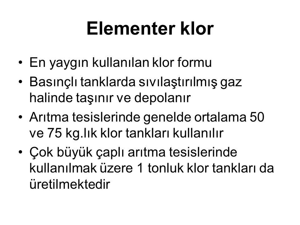 Elementer klor •En yaygın kullanılan klor formu •Basınçlı tanklarda sıvılaştırılmış gaz halinde taşınır ve depolanır •Arıtma tesislerinde genelde ortalama 50 ve 75 kg.lık klor tankları kullanılır •Çok büyük çaplı arıtma tesislerinde kullanılmak üzere 1 tonluk klor tankları da üretilmektedir