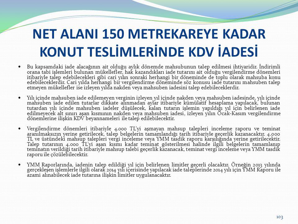 103 NET ALANI 150 METREKAREYE KADAR KONUT TESLİMLERİNDE KDV İADESİ  Bu kapsamdaki iade alacağının ait olduğu aylık dönemde mahsubunun talep edilmesi ihtiyaridir.