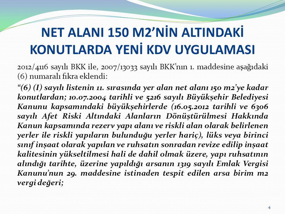 NET ALANI 150 M2'NİN ALTINDAKİ KONUTLARDA YENİ KDV UYGULAMASI a) Beşyüz Türk Lirası ile bin Türk Lirası (bin Türk Lirası hariç) arasında olan konutların tesliminde bu maddenin birinci fıkrasının (c) bendinde belirtilen vergi oranı, b) Bin Türk Lirası ve üzerinde olan konutların tesliminde bu maddenin birinci fıkrasının (a) bendinde belirtilen vergi oranı uygulanır. Aynı Kararnamenin 12/b maddesinde ise, 7.