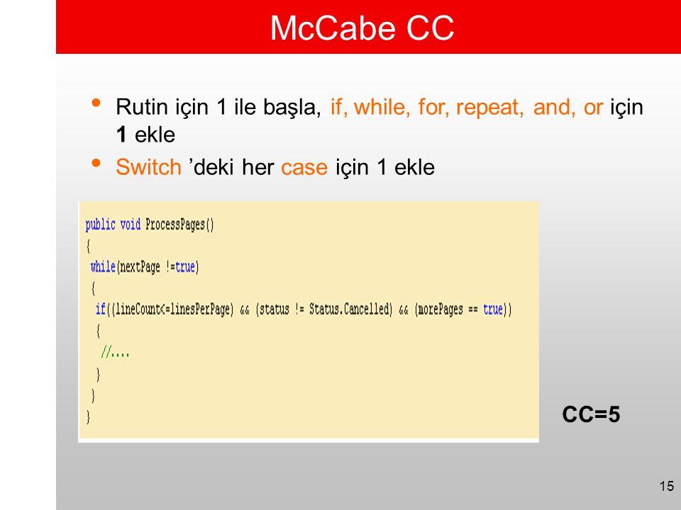 15 McCabe CC • Rutin için 1 ile başla, if, while, for, repeat, and, or için 1 ekle • Switch 'deki her case için 1 ekle CC=5