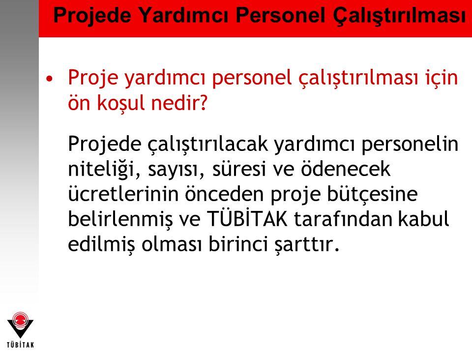 Projede Yardımcı Personel Çalıştırılması •Proje yardımcı personel çalıştırılması için ön koşul nedir.