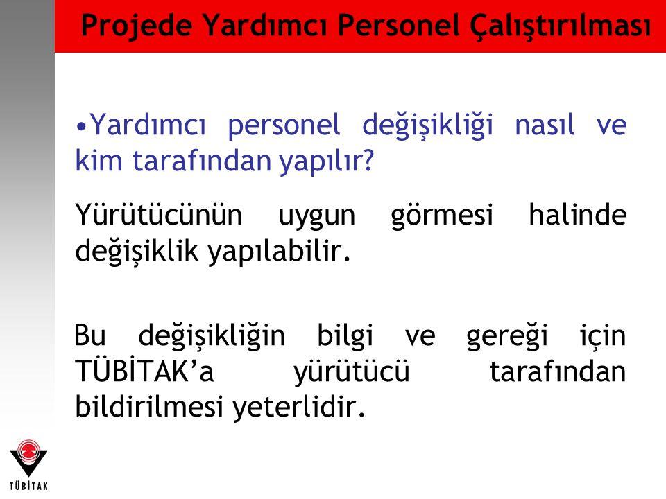 Projede Yardımcı Personel Çalıştırılması •Yardımcı personel değişikliği nasıl ve kim tarafından yapılır.
