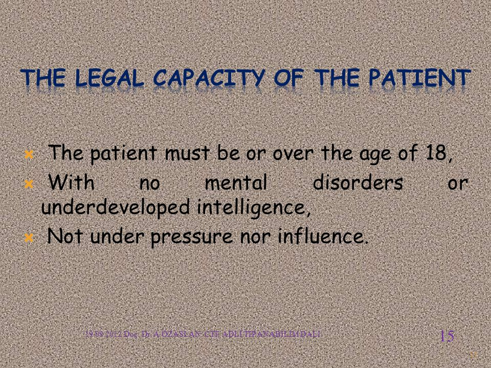  The patient must be or over the age of 18,  With no mental disorders or underdeveloped intelligence,  Not under pressure nor influence. 15 19.08.2