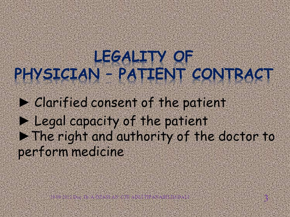 ► Clarified consent of the patient ► Legal capacity of the patient ► The right and authority of the doctor to perform medicine 19.08.2012 Doç. Dr. A.Ö