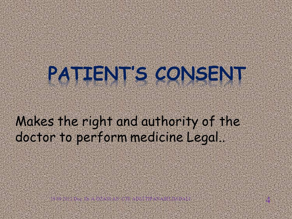 Makes the right and authority of the doctor to perform medicine Legal.. 19.08.2012 Doç. Dr. A.ÖZASLAN: CTF. ADLİ TIP ANABİLİM DALI. 4