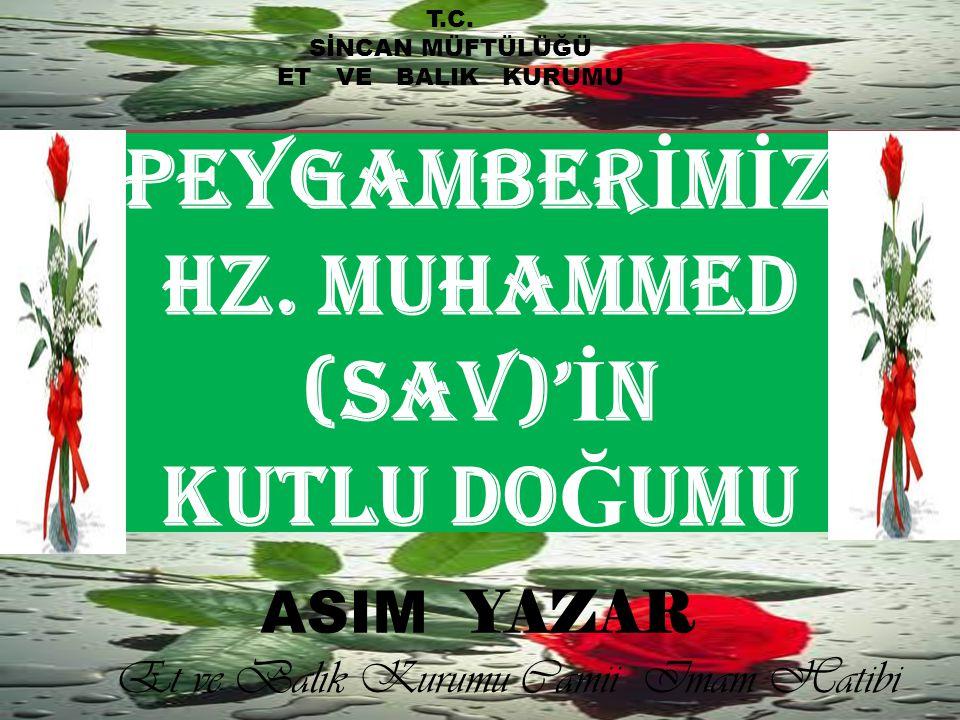 Peygamber İ m İ z Hz. Muhammed (SAV)' İ n Kutlu Do Ğ umu T.C. SİNCAN MÜFTÜLÜĞÜ ET VE BALIK KURUMU ASIM YAZAR Et ve Balık Kurumu Camii Imam Hatibi